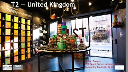 T2 — United Kingdom 2 By Dan Bolton STiR Tea & Coffee International Consuming Countries Panel.