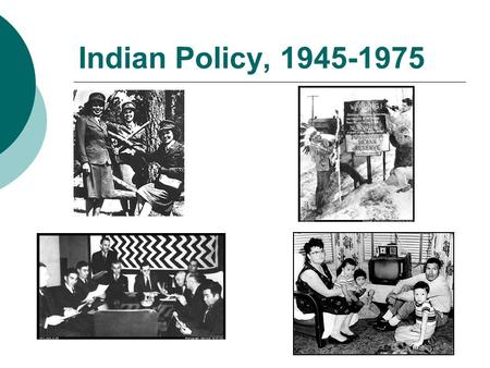 Indian Policy, 1945-1975. Reservations in U.S. Background  Government to Government Relationships  Treaties  Assimilation  Boarding Schools  Dawes.