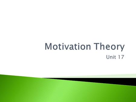 Unit 17.  What is motivation?  Why is it important to a business?  What happens in the business if motivation is good?  What can happen in a business.