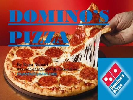 DOMINO'S PIZZA By Rupa Kumari BBA 2010-2012 MARWARI College Ranchi