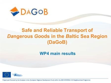 1 Safe and Reliable Transport of Dangerous Goods in the Baltic Sea Region (DaGoB) WP4 main results.