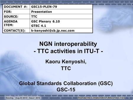 DOCUMENT #:GSC15-PLEN-79 FOR:Presentation SOURCE:TTC AGENDA ITEM: GSC Plenary 6.10 GTSC 4.1 NGN interoperability -