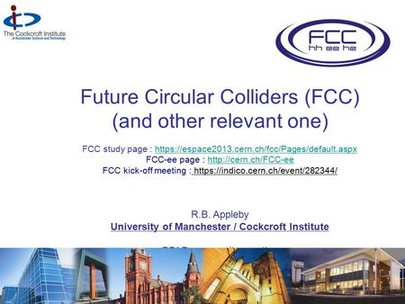 Future Circular Colliders (FCC) (and other relevant one) FCC study page : https://espace2013.cern.ch/fcc/Pages/default.aspxhttps://espace2013.cern.ch/fcc/Pages/default.aspx.
