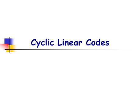 Cyclic Linear Codes. p2. OUTLINE  [1] Polynomials and words  [2] Introduction to cyclic codes  [3] Generating and parity check matrices for cyclic.