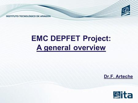 Dr.F. Arteche EMC DEPFET Project: A general overview.