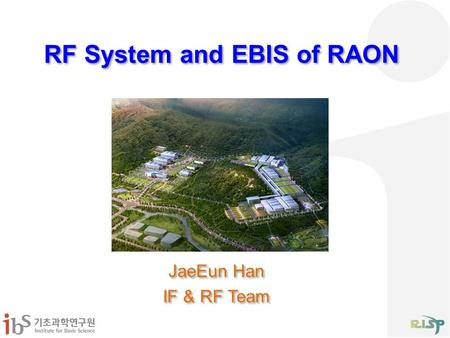 RF System and EBIS of RAON JaeEun Han IF & RF Team JaeEun Han IF & RF Team.