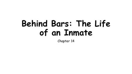 Behind Bars: The Life of an Inmate Chapter 14. Prison Culture Total Institution- provides all the necessities for existence within prison walls Prisonization-