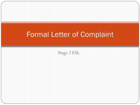 Stage 2 ESL Formal Letter of Complaint. What is a Letter of Complaint? A letter of complaint, or complaint letter, is normally written to deal with a.