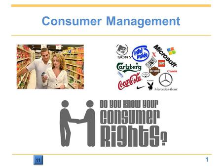 11 Consumer Management 1. 11 Think About Yourself  Do you impact the economy?  Why do the advertisers focus on the 18-24 year old age group?  Are you.