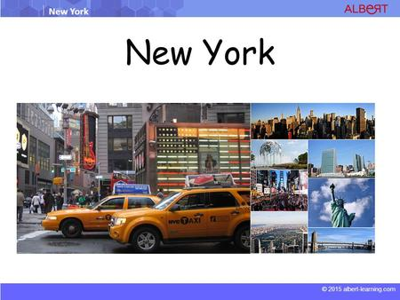 © 2015 albert-learning.com New York. © 2015 albert-learning.com New York General Facts on New York City name: New York Population: 8 363 710 (2008) Language.