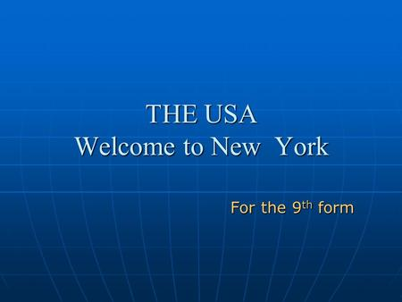 THE USA Welcome to New York For the 9 th form. America was discovered by Christopher Columbus..