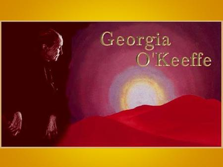 When Georgia O'Keeffe was 12 years old she knew she wanted to be an artist. She went to art schools and even was an art teacher for awhile. Her true love,