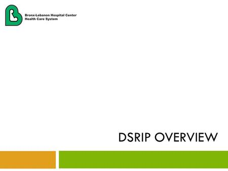 DSRIP OVERVIEW. What is DSRIP? 2  DSRIP = Delivery System Reform Incentive Payment  An effort between the New York State Department of Health (NYSDOH)