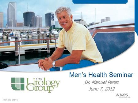 Men's Health Seminar 1001183r3 (10/11) Dr. Manuel Perez June 7, 2012.
