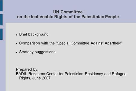 UN Committee on the Inalienable Rights of the Palestinian People Brief background Comparison with the 'Special Committee Against Apartheid' Strategy suggestions.