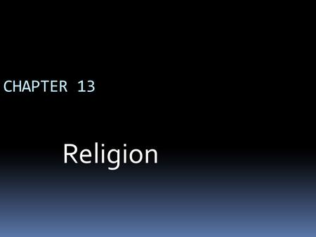 CHAPTER 13 Religion. WHAT IS RELIGION? Religion Religion—a social institution that involves shared beliefs, values, and practices based on the supernatural.