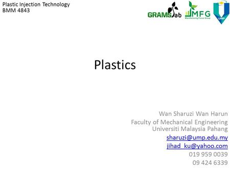 Plastics Wan Sharuzi Wan Harun Faculty of Mechanical Engineering Universiti Malaysia Pahang  019 959 0039 09 424 6339.