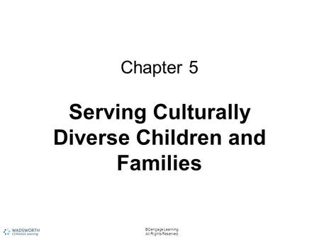 ©Cengage Learning. All Rights Reserved. Chapter 5 Serving Culturally Diverse Children and Families.
