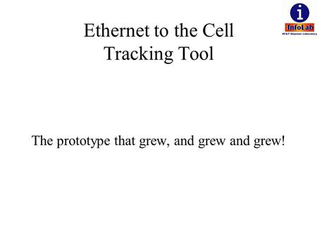 Ethernet to the Cell Tracking Tool The prototype that grew, and grew and grew!