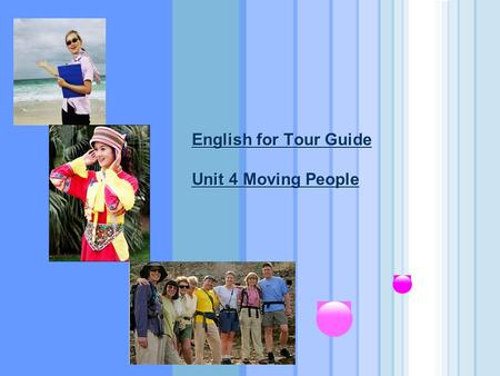 English for Tour Guide Unit 4 Moving People. Tour Guide PracticeEnglish for Tour Guide Learning Objectives Warm-up Task 1 Move Tourists with a clear Schedule.