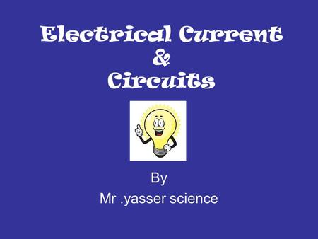 Electrical Current & Circuits By Mr.yasser science.