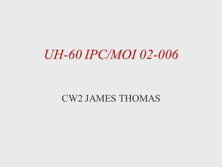 UH-60 IPC/MOI 02-006 CW2 JAMES THOMAS UH-60 ELECTRICAL SYSTEM FIRE DETECTION AND EXTINGUISHING SYSTEMS.