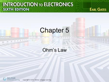 Chapter 5 Ohm's Law. Objectives After completing this chapter, you will be able to: –Identify the three basic parts of a circuit –Identify three types.