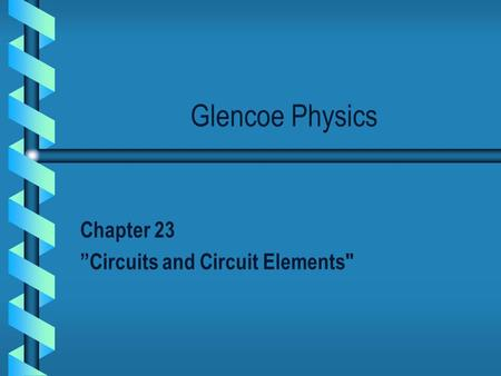 "Glencoe Physics Chapter 23 ""Circuits and Circuit Elements"