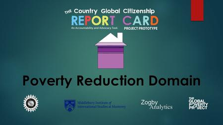 Poverty Reduction Domain. Poverty Reduction The Poverty Reduction domain measures each country's global citizenship commitment in three major areas: o.