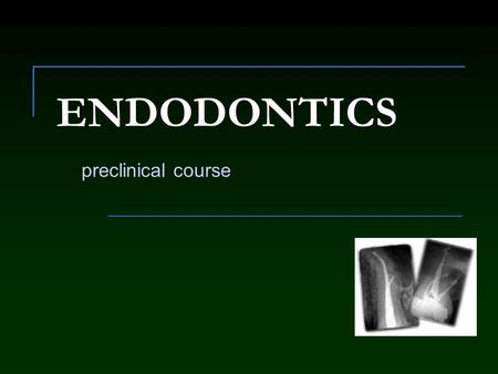 ENDODONTICS preclinical course. Restoration of the endodontically treated teeth.