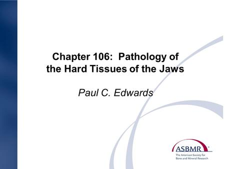 Chapter 106: Pathology of the Hard Tissues of the Jaws Paul C. Edwards.