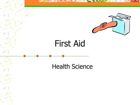First Aid Health Science. Protecting Yourself Good Samaritan Laws Obtaining Consent Preventing Disease Transmission.