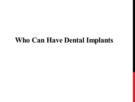 Who Can Have Dental Implants. Dental implants solve missing teeth problems. The artificial tooth roots are attached to teeth replacements to restore the.
