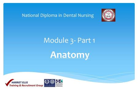 Module 3- Part 1 Anatomy National Diploma in Dental Nursing.