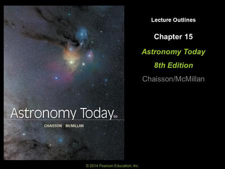 Lecture Outlines Astronomy Today 8th Edition Chaisson/McMillan © 2014 Pearson Education, Inc. Chapter 15.