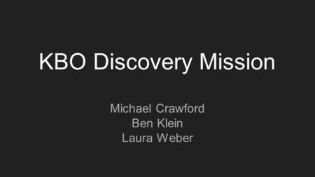 KBO Discovery Mission Michael Crawford Ben Klein Laura Weber.