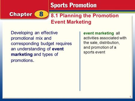 8.1 Planning the Promotion Event Marketing event marketing Developing an effective promotional mix and corresponding budget requires an understanding of.