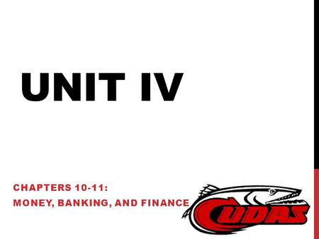 UNIT IV CHAPTERS 10-11: MONEY, BANKING, AND FINANCE.