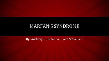 By: Anthony G., Breanna C., and Stefania P. MARFAN'S SYNDROME.