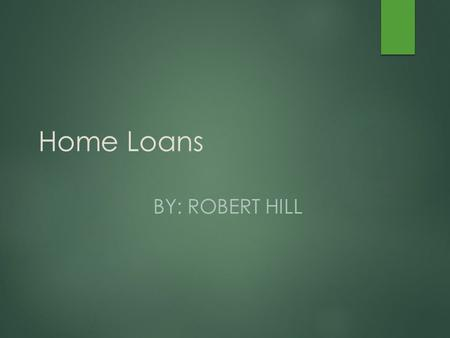 Home Loans BY: ROBERT HILL. Agenda  Loan Process  Things to keep in mind when buying a home  Choosing a Lender  Types of Loans  Medical Resident.