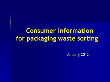 Consumer information for packaging waste sorting Consumer information for packaging waste sorting January 2012.
