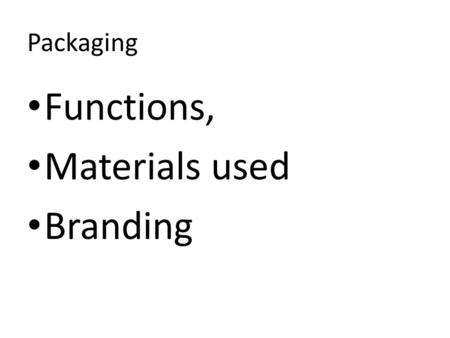 Packaging Functions, Materials used Branding. To protect a product from damage or contamination by micro-organisms and air, moisture and toxins. The product.