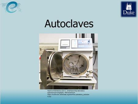 Autoclaves Nadina Wiórkiewicz (2011), Small benchtop laboratory autoclave [photograph]. Retrieved from https://commons.wikimedia.org/wiki/File:Laboratory_autoclave.jpg.
