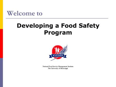 Welcome to Developing a Food Safety Program National Food Service Management Institute The University of Mississippi.