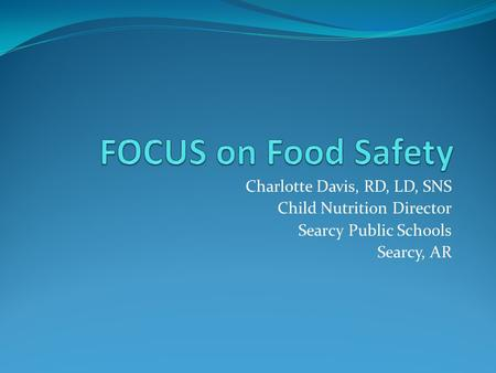 Charlotte Davis, RD, LD, SNS Child Nutrition Director Searcy Public Schools Searcy, AR.