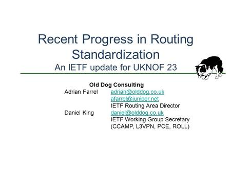 Recent Progress in Routing Standardization An IETF update for UKNOF 23 Old Dog Consulting Adrian