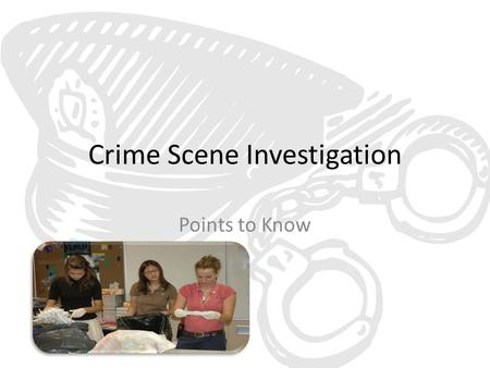 Crime Scene Investigation Points to Know. Highlights The first responder must secure the scene All unauthorized personnel must be excluded from the scene.