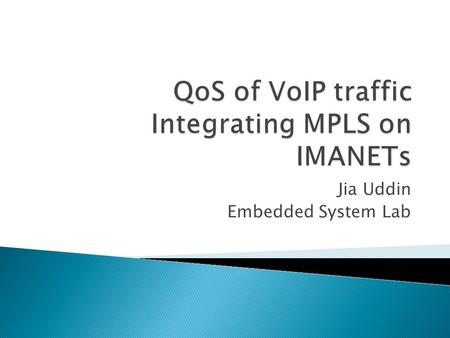 Jia Uddin Embedded System Lab.  MPLS  IMANET  IMANET network model  Proposed model of IMANET with MPLS  Conclusion.