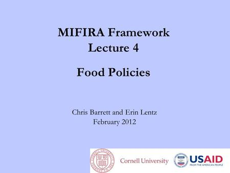 MIFIRA Framework Lecture 4 Food Policies Chris Barrett and Erin Lentz February 2012.
