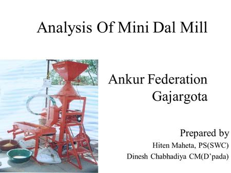 Analysis Of Mini Dal Mill Ankur Federation Gajargota